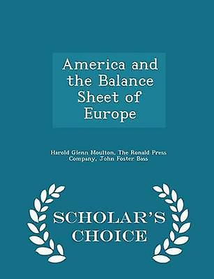 America and the Balance Sheet of Europe  Scholars Choice Edition by Moulton & Harold Glenn