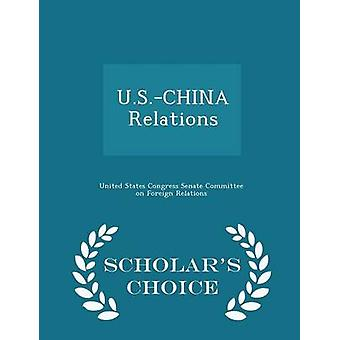 U.S.CHINA Relations  Scholars Choice Edition by United States Congress Senate Committee