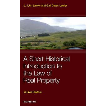 Law of Real Property A Short Historical Introduction to the by Lawler & John J.