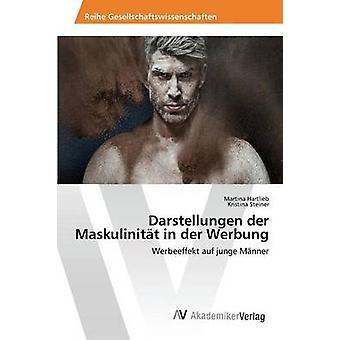 Darstellungen der Maskulinitt in der Werbung door Hartlieb Martina