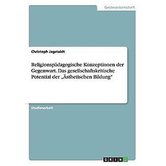 Religionspdagogische Konzeptionen der Gegenwart. Das gesellschaftskritische potentiels der sthetischen Bildung par Jagstaidt & Christoph