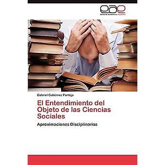 El Entendimiento del Objeto de Las Ciencias Sociales von Guti Rrez Pantoja & Gabriel