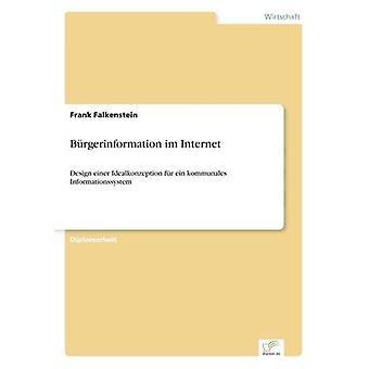 Brgerinformation im InternetDesign einer Idealkonzeption fr ein kommunales Informationssystem by Falkenstein & Frank