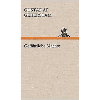 Gefahrliche Machte by Geijerstam & Gustaf Af