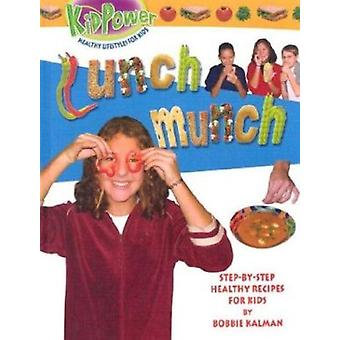Lunch Munch by Bobbie Kalman - 9780778712510 Book