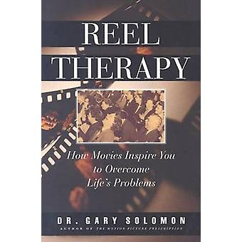 Reel Therapy - How Movies Inspire You to Overcome Life's Problems by G