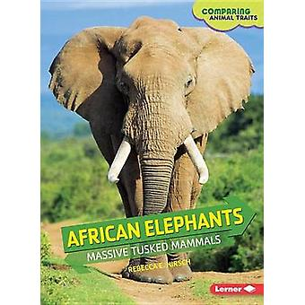 African Elephants - Massive Tusked Mammals by Hirsch Rebecca Eileen -