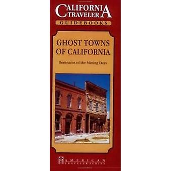 Ghost Towns of California - Remnants of the Mining Days by Richard B.