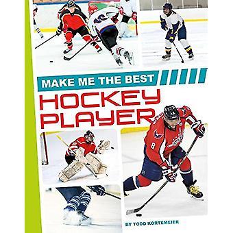 Make Me the Best Hockey Player by Todd Kortemeier - 9781680784893 Book