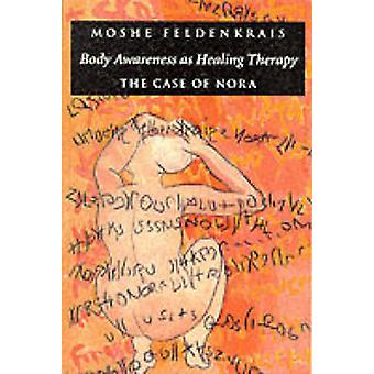 Body Awareness as Healing Therapy - The Case of Nora (2nd) by Moshe Fe