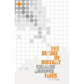The Smoke Of Distant Fires - Poems by Eduardo Chirinos - 9781934824382