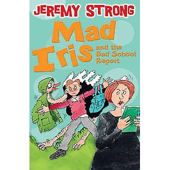 Mad Iris en het slechte School verslag van Jeremy Strong - Scoular Anderso