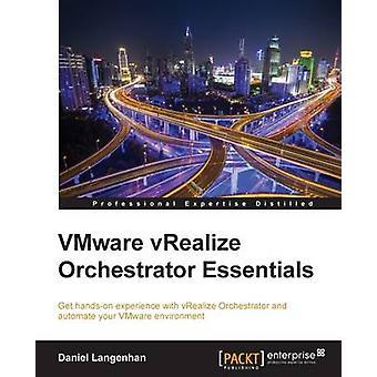 Vmware vRealize Orchestrator Essentials by Langenhan & Daniel