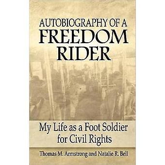 Autobiography of a Freedom Rider - My Life as a Foot Soldier for Civil