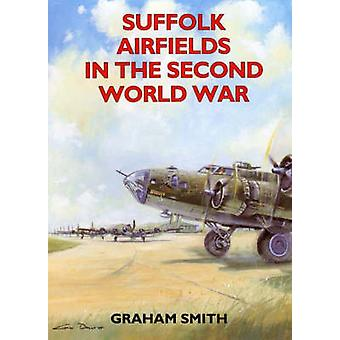 Suffolk Airfields in the Second World War by Graham Smith
