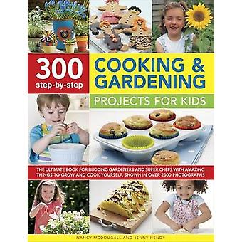 300 Step By Step Cooking  Gardening Projects for Kids by Mcdougall & Nancy & Hendy & Jenny