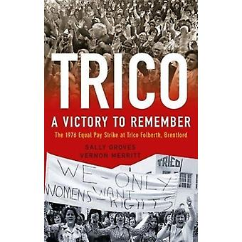 Trico A Victory to Remember  The 1976 Equal Pay Strike at Trico Folberth Brentford by Vernon Merritt & Sally Groves