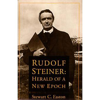 Rudolf Steiner - Herald of a New Epoch by Stewart C. Easton - 97809101