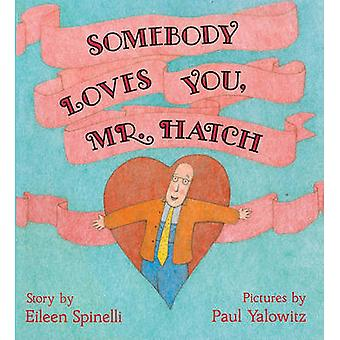 Somebody Loves You - Mr. Hatch by Eileen Spinelli - Paul Yalowitz - 9