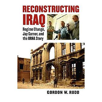 Reconstructing Iraq - Regime Change - Jay Garner and the Orha Story by