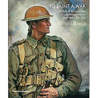 To Paint a War: The lives of the Australian artists who painted the Great War, 1914-1918