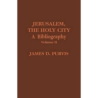 Jerusalem the Holy City Volume II A Bibliography by Purvis & James D.