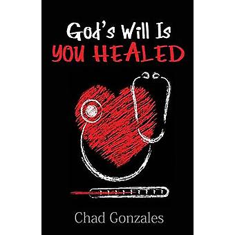 Gods Will Is You Healed by Gonzales & Chad & W