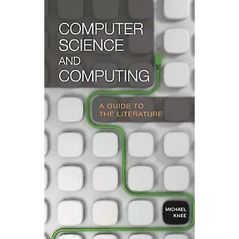 Computer Science and Computing A Guide to the Literature by Knee & Michael