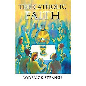 The Catholic Faith by Strange & Roderick
