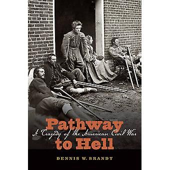 Pathway to Hell A Tragedy of the American Civil War by Brandt & Dennis W