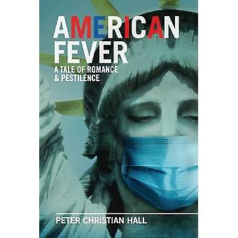 American Fever A Tale of Romance  Pestilence by Hall & Peter Christian