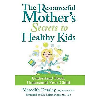 The Resourceful Mothers Secrets to Healthy Kids Understand Food Understand Your Child by Deasley BA RNCP RHN ACC & Meredith