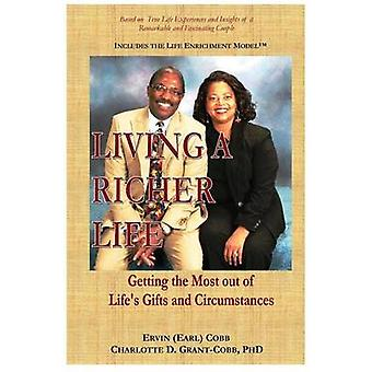 Living a Richer Life Getting the Most Out of Lifes Gifts and Circumstances by Cobb & Ervin Earl