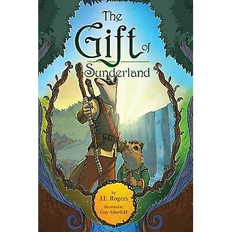 The Gift of Sunderland An Australian Fantasy Adventure by Rogers & J. E.