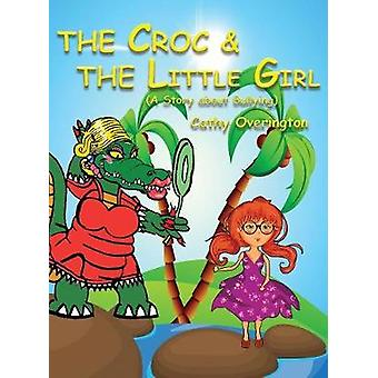 The Croc  The Little Girl A Story about Bullying by Overington & Cathy