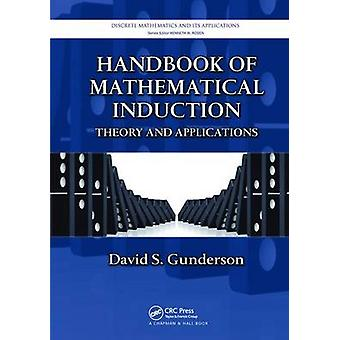 Handbook of Mathematical Induction  Theory and Applications by Gunderson & David S.