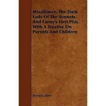 Misalliance the Dark Lady of the Sonnets and Fannys First Play. with a Treatise on Parents and Children by Shaw & Bernard