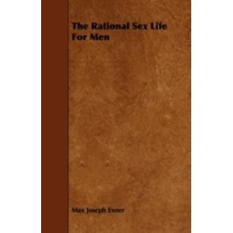 The Rational Sex Life For Men by Exner & Max Joseph