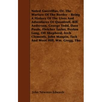 Noted Guerrillas Or The Warfare Of The Border  Being A History Of The Lives And Adventures Of Quantrell Bill Anderson George Todd Dave Poole Fletcher Taylor Peyton Long Oll Shepherd Arch Cle by Edwards & John Newman