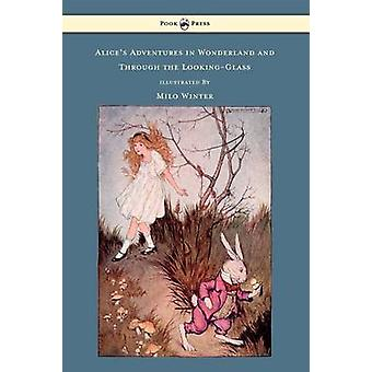 Alices Adventures in Wonderland and Through the LookingGlass  Illustrated by Milo Winter by Carroll & Lewis