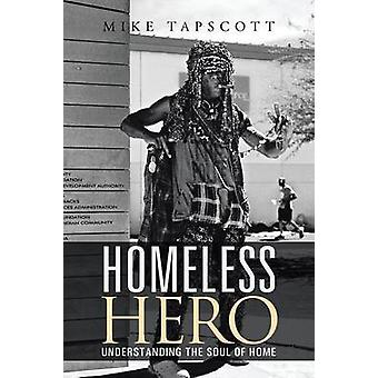 Homeless Hero Understanding the Soul of Home by Tapscott & Mike