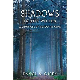 Shadows in the Woods A Chronicle of Bigfoot in Maine by Green & Daniel S.