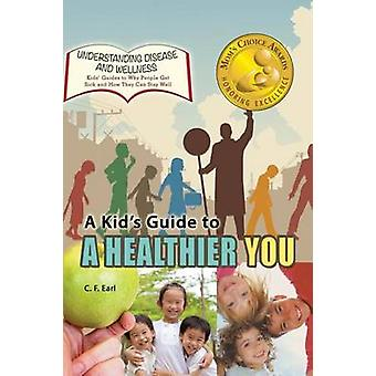 A Kids Guide to a Healthier You by Earl & C. F.