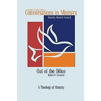 Out of the Office A Theology of Ministry by Cornwall & Robert D