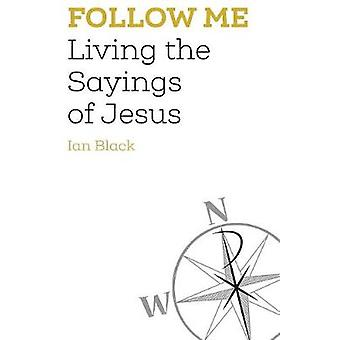 Follow Me Living the Sayings of Jesus by Black & Ian
