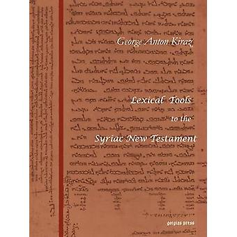 Lexical Tools to the Syriac New Testament by Kiraz & George A.