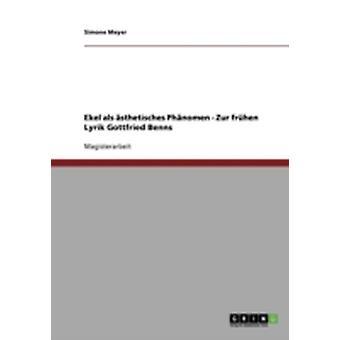 Ekel als sthetisches Phnomen. Zur frhen Lyrik Gottfried Benns by Meyer & Simone