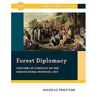 Forest Diplomacy - Cultures in Conflict on the Pennsylvania Frontier -