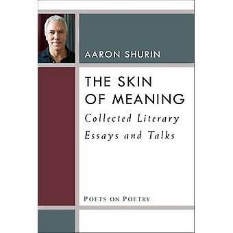 The Skin of Meaning - Collected Literary Essays and Talks by Aaron Shu