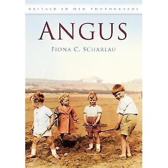 Angus - Britain in Old Photographs by Fiona C. Scharlau - 978075095089